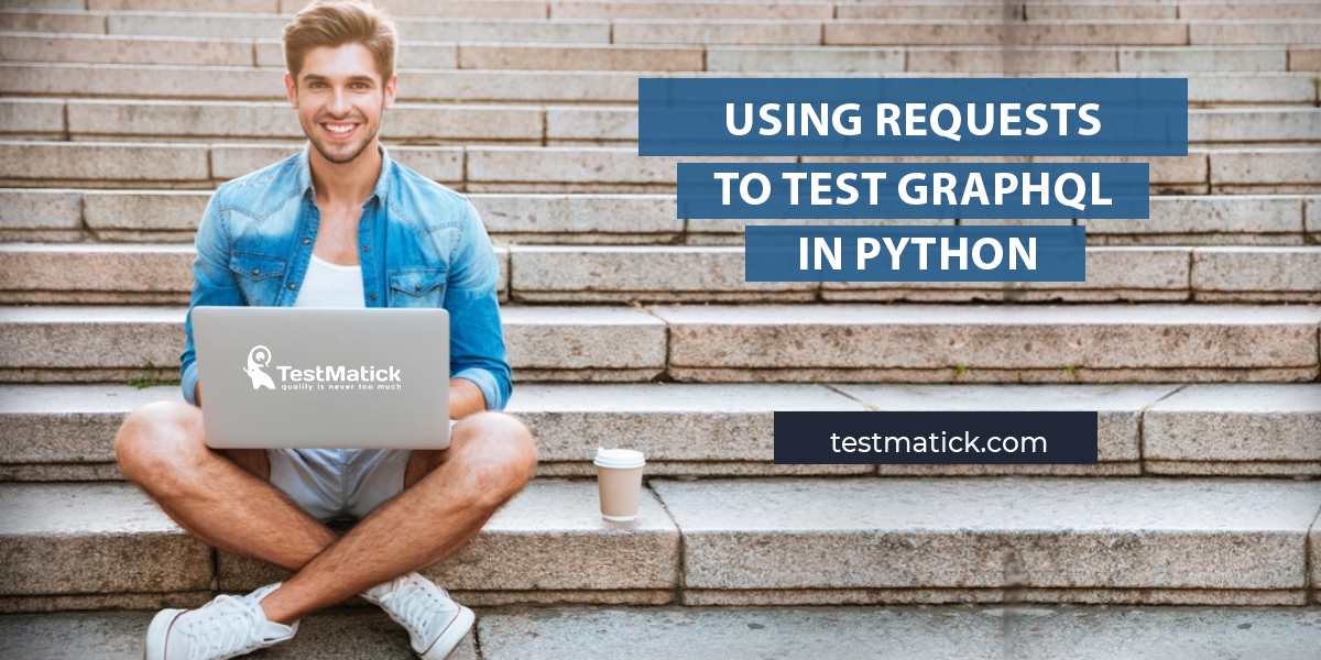 Using-Requests-to-Test-GraphQL-in-Python